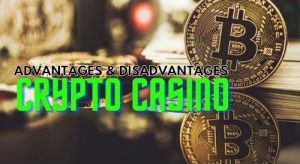 Advantages and disadvantages Of Crypto Casinos