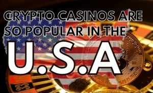 Why Crypto Casinos are So Popular in the United States